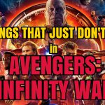 AVENGERS: INFINITY WAR — 10 Things That Just Didn't Work (SPOILERS!!!)