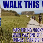 PODCAST TIME: How an Epic Hike Across Spain Changed the Course of My Career